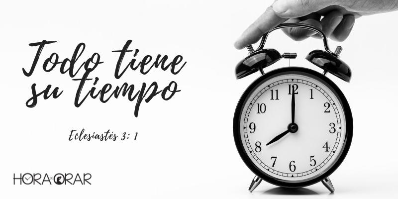 Todo tiene su tiempo - Hora de Orar